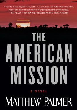 The American Mission – A Novel by Matthew Palmer – Review by Bill Dahl