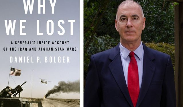 Why We Lost – A General's Inside Account of the Iraq and Afghanistan Wars by Daniel P. Bolger