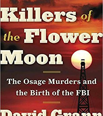 Killers of the Flower Moon – The Osage Murders and the Birth of the FBI – A Book Review by Bill Dahl