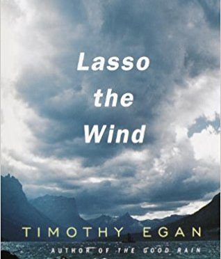 Lasso The Wind by Timothy Egan – A Review by Bill Dahl