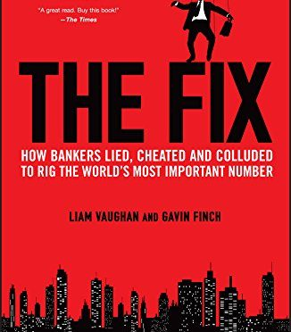 The FIX – How Bankers Lied, Cheated and Colluded to Rig the World's Most Important Number – A Book Review by Bill Dahl