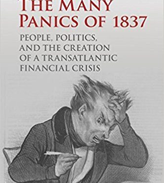 The Many Panics of 1837: People, Politics, and the Creation of a Transatlantic Financial Crisis by Jessica M. Lepler
