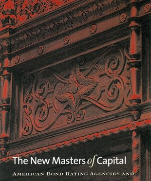 The New Masters of Capital – American Bond Rating Agencies and the Politics of Creditworthiness by Timothy J. Sinclair