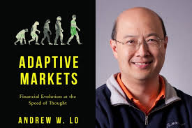 Adaptive Markets – Financial Evolution at the Speed of Thought – by Andrew W. Lo – A Book Review by Bill Dahl