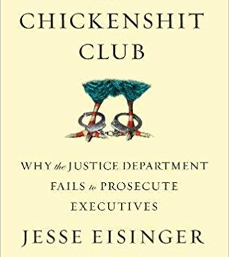 The Chickenshit Club – Why the Justice Department Fails to Prosecute Executives – A Book Review by Bill Dahl