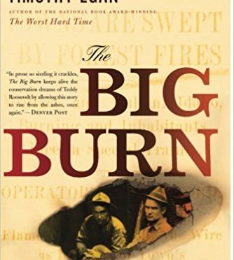 The Big Burn: Teddy Roosevelt and the Fire that Saved America – A Book Review by Bill Dahl