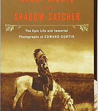 A Book Review of Timothy Egan's – Short Nights of the Shadow Catcher: The Epic Life and Immortal Photographs of Edward Curtis