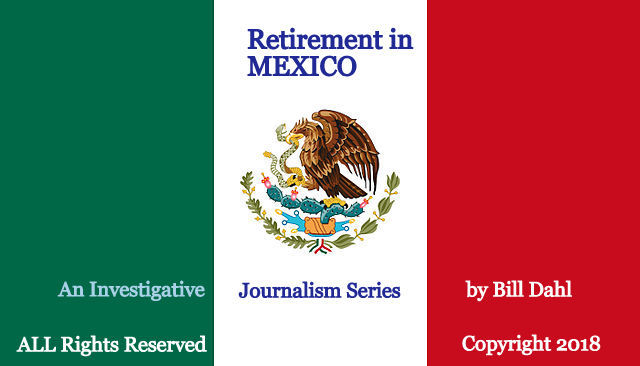 Retiring in Mexico – An Investigative Journalism SERIES by Bill Dahl