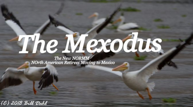 The MEXODUS – The New Norm – North American Retirees Moving to Mexico
