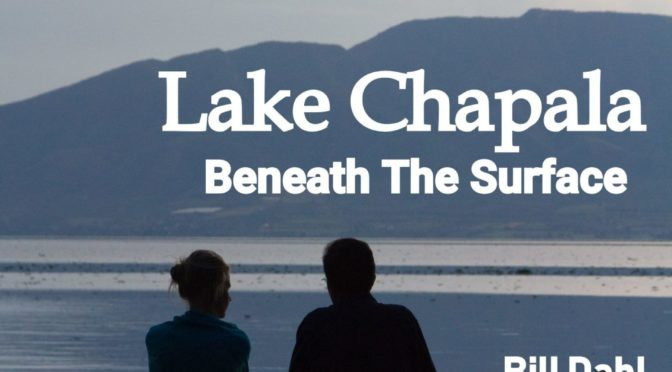 Lake Chapala – Beneath The Surface – By Bill Dahl