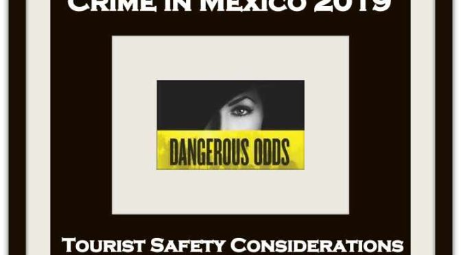 Crime In Mexico – Tourist Safety Considerations – 2019