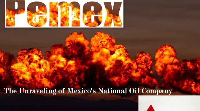Pemex – The Unraveling of Mexico's National Petroleum Company