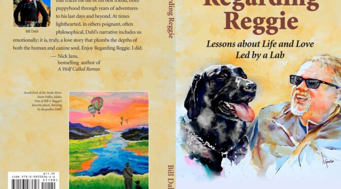 Regarding Reggie – Lessons About Life and Love Led by a Lab – By Bill Dahl