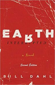 EARTH INTERRUPTED – A NEW Novel by Bill Dahl